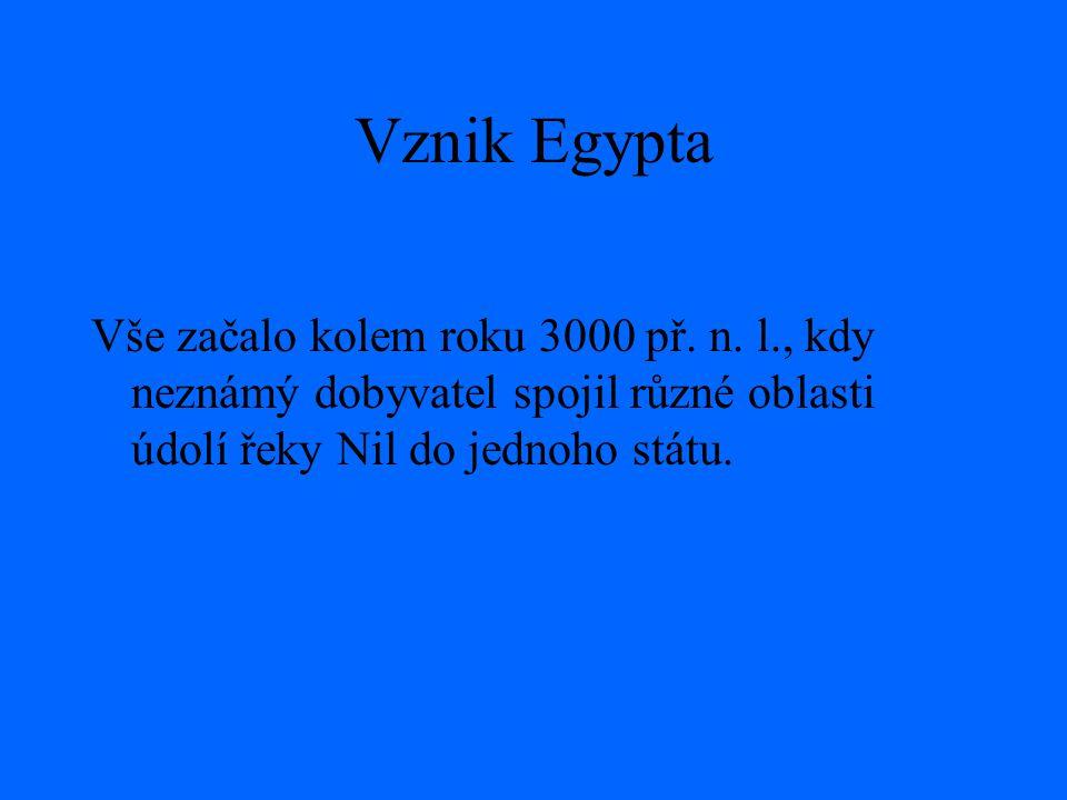 Vznik Egypta Vše začalo kolem roku 3000 př. n. l., kdy neznámý dobyvatel spojil různé oblasti údolí řeky Nil do jednoho státu.