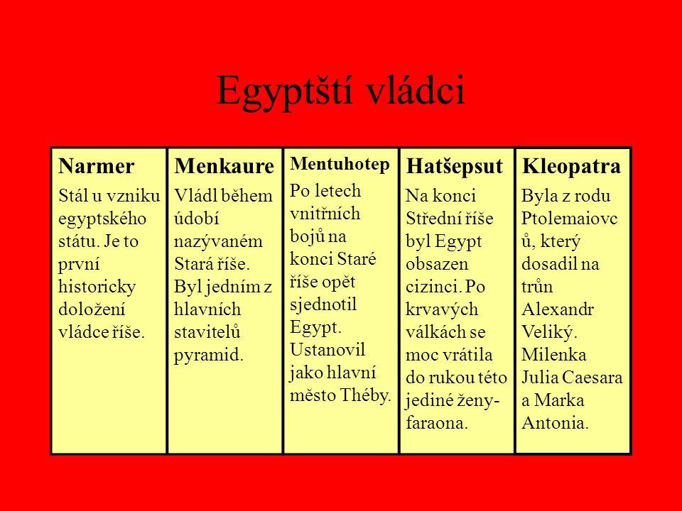 Egyptští vládci Narmer Stál u vzniku egyptského státu. Je to první historicky doložení vládce říše. Menkaure Vládl během údobí nazývaném Stará říše. B