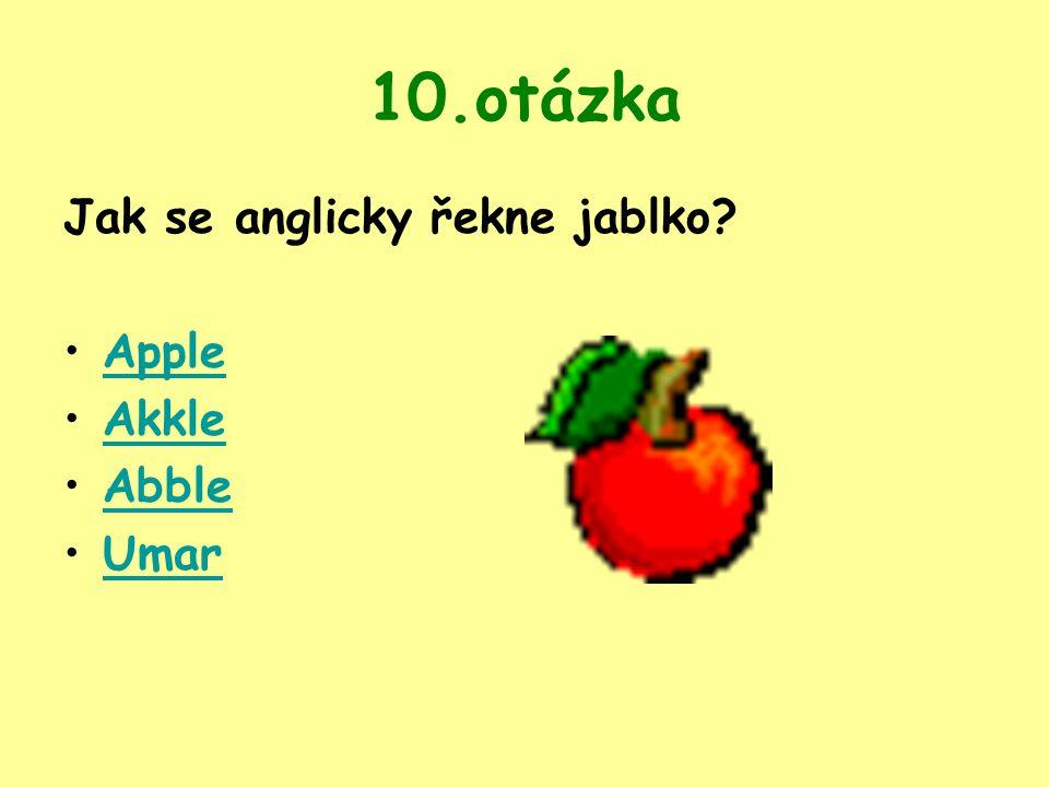 10.otázka Jak se anglicky řekne jablko? Apple Akkle Abble Umar
