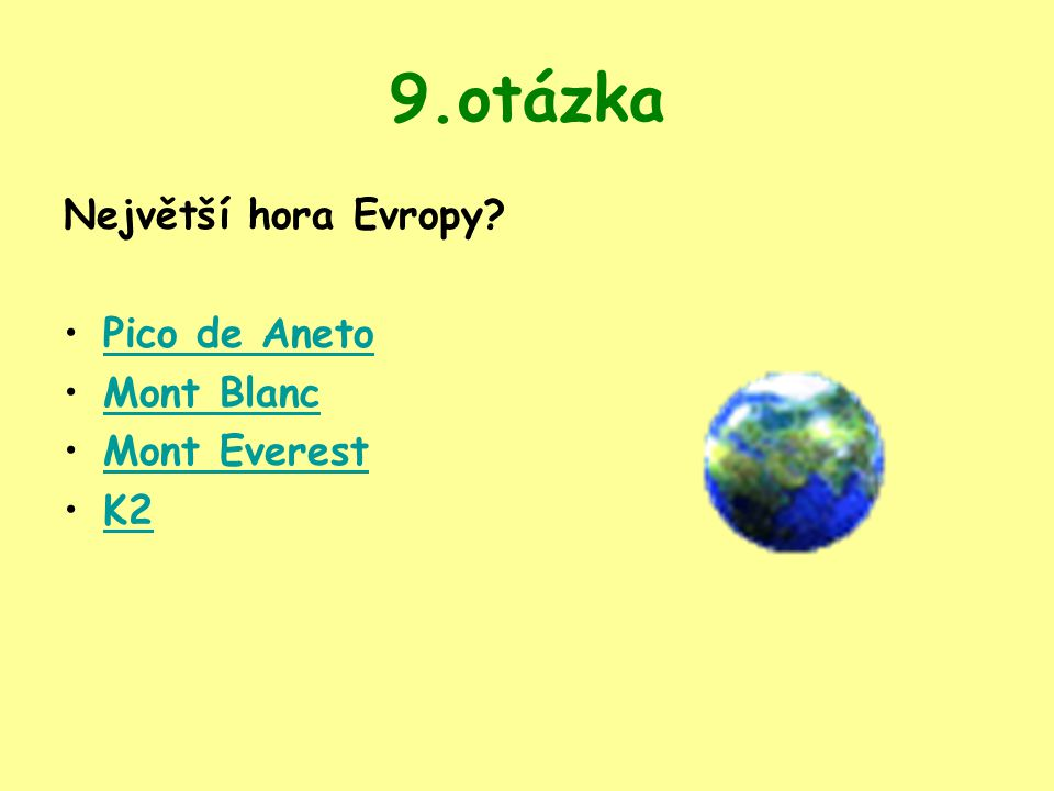 9.otázka Největší hora Evropy? Pico de Aneto Mont Blanc Mont Everest K2