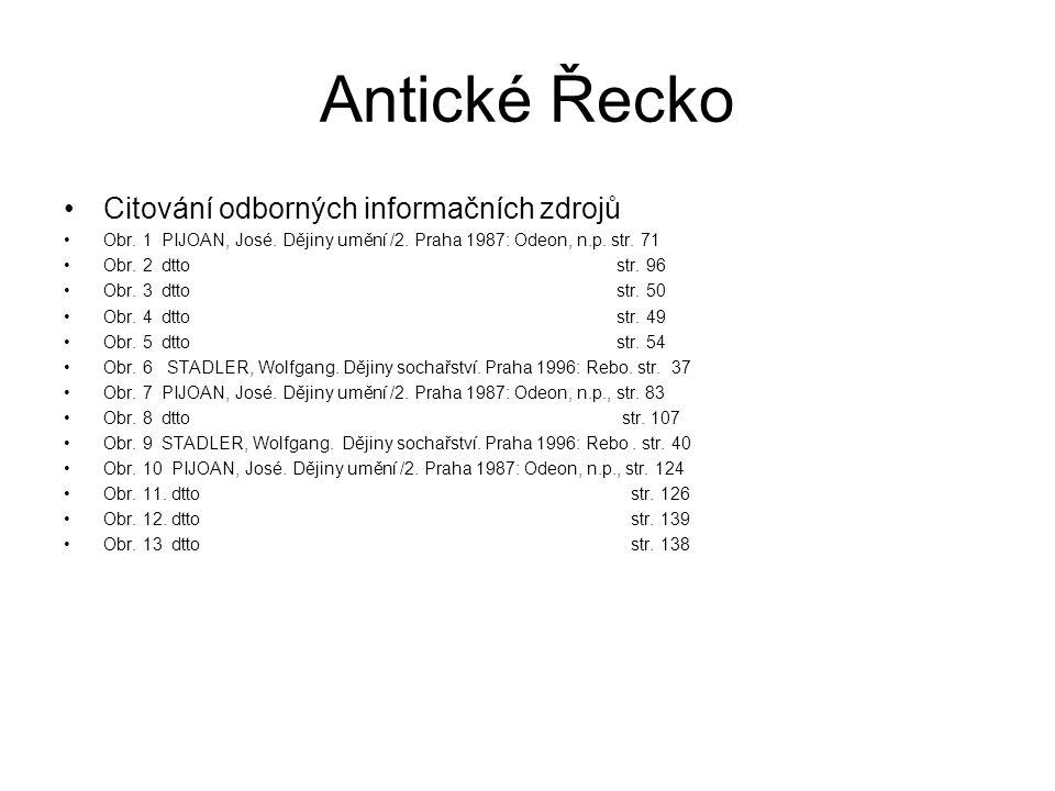 Antické Řecko Citování odborných informačních zdrojů Obr. 1 PIJOAN, José. Dějiny umění /2. Praha 1987: Odeon, n.p. str. 71 Obr. 2 dtto str. 96 Obr. 3