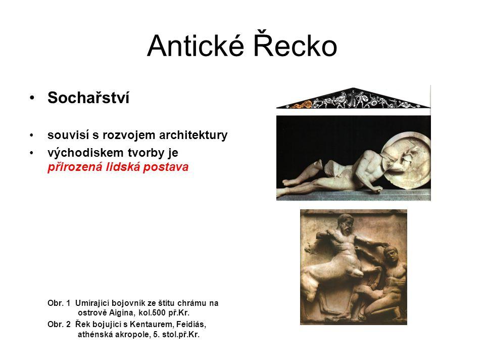 Antické Řecko Sochařství Charakteristika: polyfunkční kultovní – dary svatyním, zbožnost politická – sjednocuje obec (polis), reprezentativní funkce estetická – původně druhotná, nabývá na významu až v období helénismu obr.