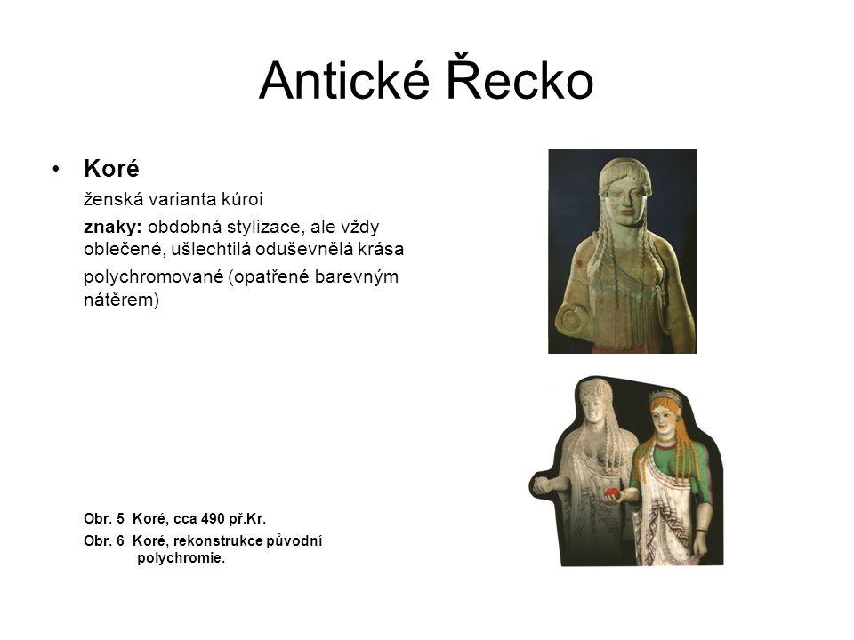 Antické Řecko Koré ženská varianta kúroi znaky: obdobná stylizace, ale vždy oblečené, ušlechtilá oduševnělá krása polychromované (opatřené barevným ná