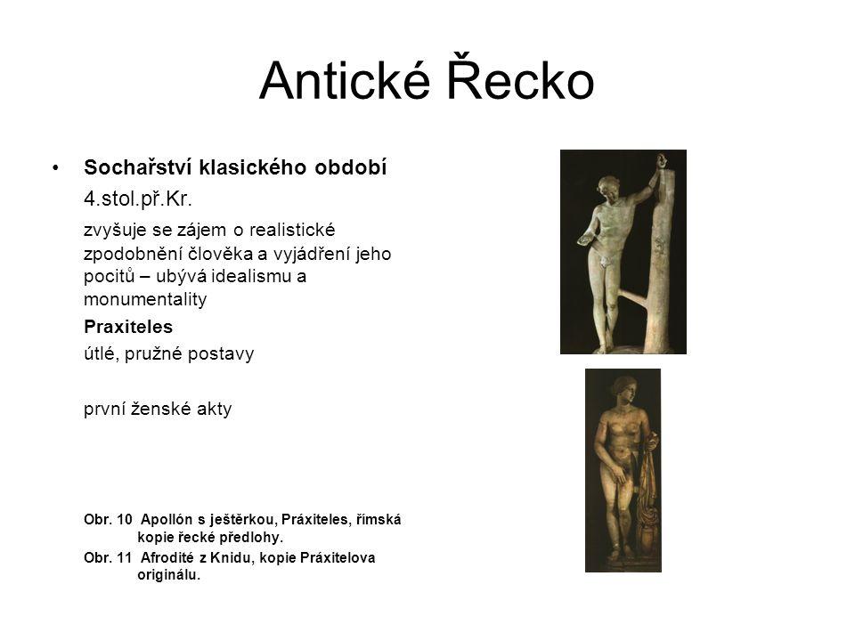 Antické Řecko Sochařství klasického období 4.stol.př.Kr. zvyšuje se zájem o realistické zpodobnění člověka a vyjádření jeho pocitů – ubývá idealismu a