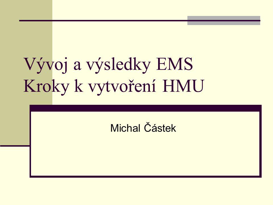 Vývoj a výsledky EMS Kroky k vytvoření HMU Michal Částek