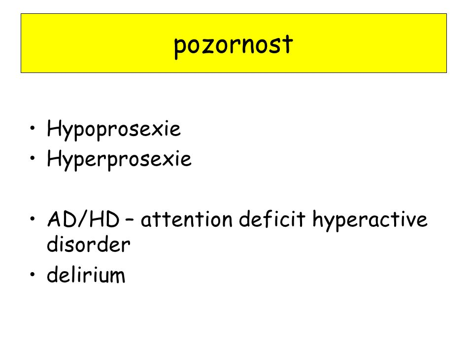 Hypoprosexie Hyperprosexie AD/HD – attention deficit hyperactive disorder delirium pozornost