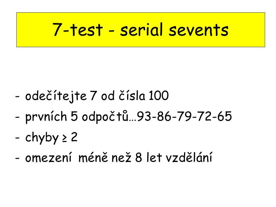 7-test - serial sevents -odečítejte 7 od čísla 100 -prvních 5 odpočtů…93-86-79-72-65 -chyby ≥ 2 -omezení méně než 8 let vzdělání
