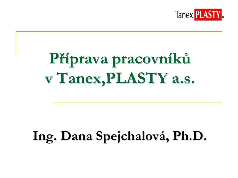 Příprava pracovníků v Tanex,PLASTY a.s. Ing. Dana Spejchalová, Ph.D.