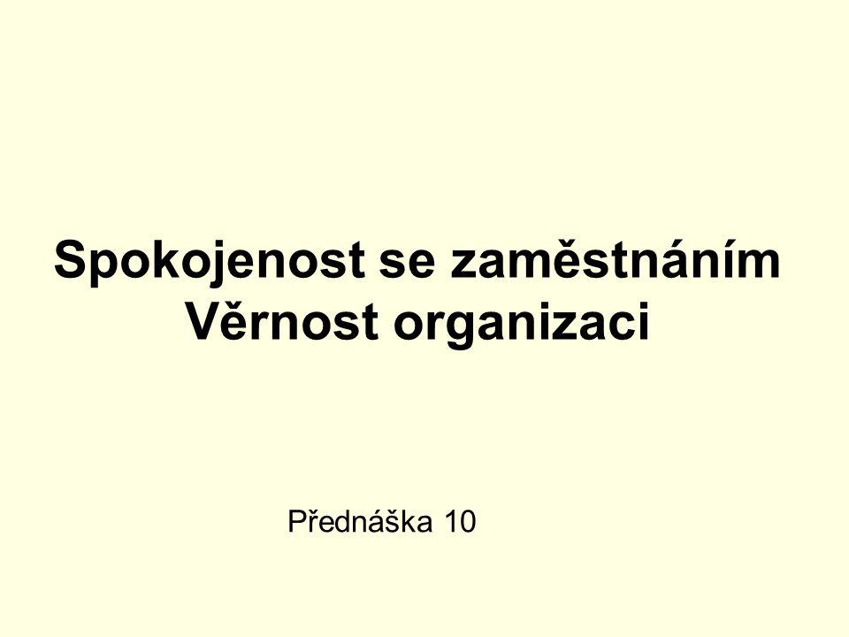 Obsah přednášky Spokojenost se zaměstnáním Věrnost organizaci