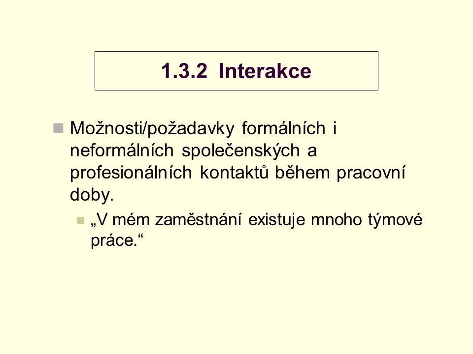 """1.3.2 Interakce Možnosti/požadavky formálních i neformálních společenských a profesionálních kontaktů během pracovní doby. """"V mém zaměstnání existuje"""
