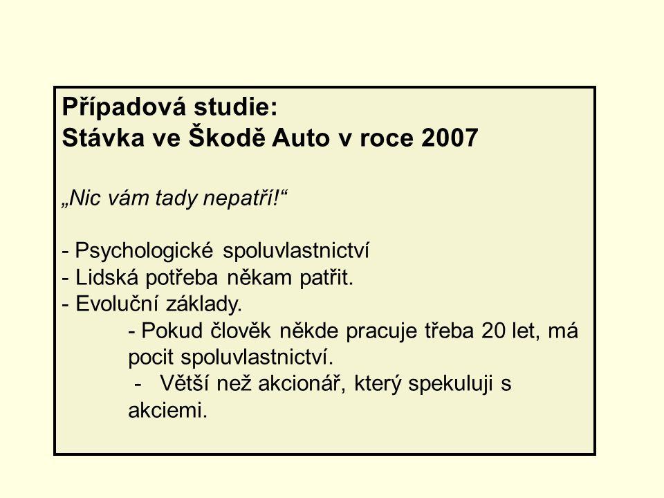 """Případová studie: Stávka ve Škodě Auto v roce 2007 """"Nic vám tady nepatří!"""" - Psychologické spoluvlastnictví - Lidská potřeba někam patřit. - Evoluční"""