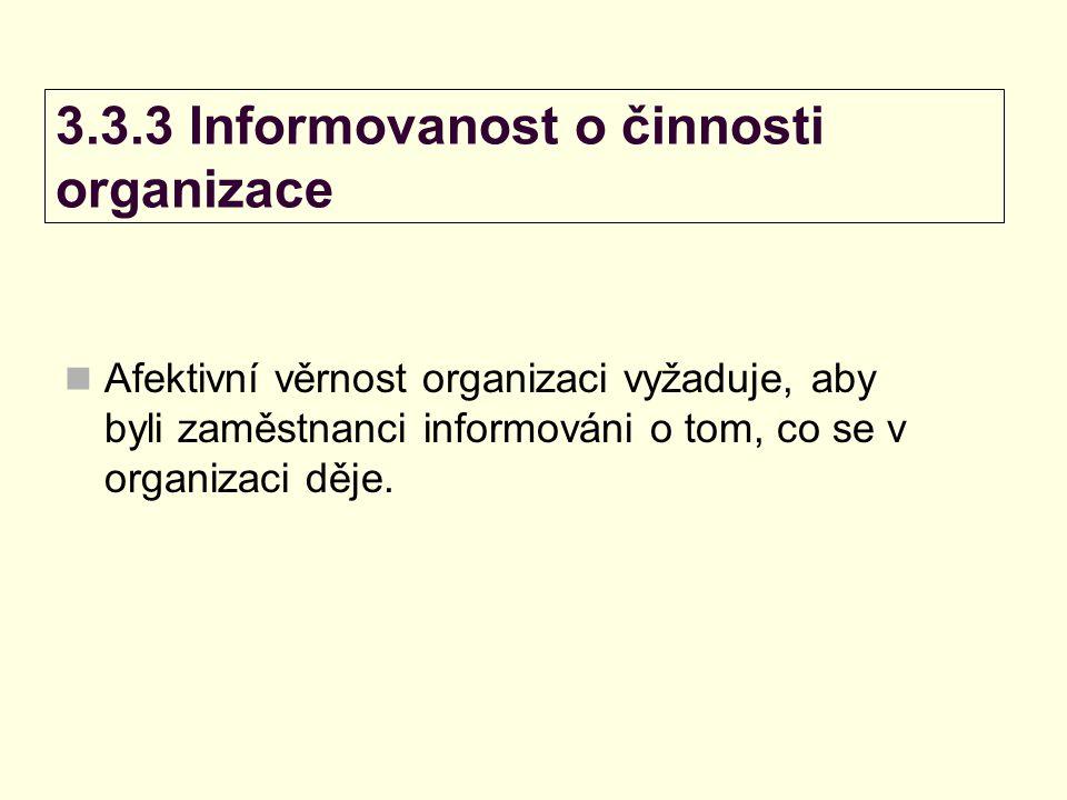3.3.3 Informovanost o činnosti organizace Afektivní věrnost organizaci vyžaduje, aby byli zaměstnanci informováni o tom, co se v organizaci děje.