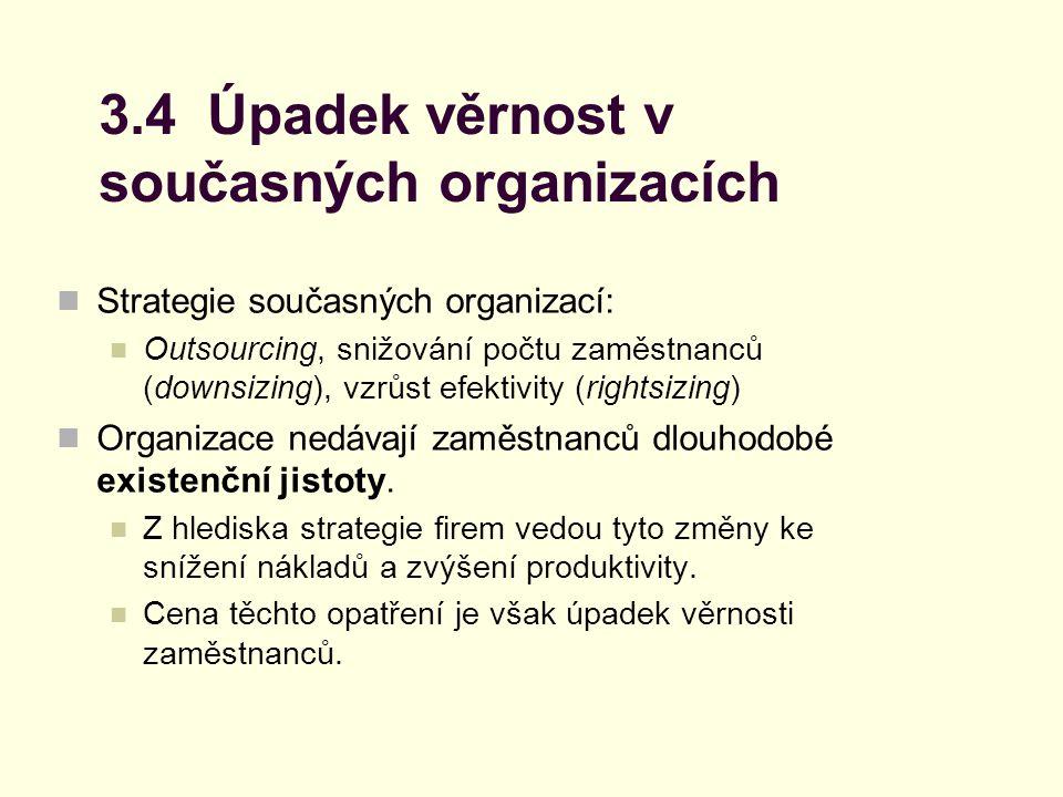 3.4 Úpadek věrnost v současných organizacích Strategie současných organizací: Outsourcing, snižování počtu zaměstnanců (downsizing), vzrůst efektivity