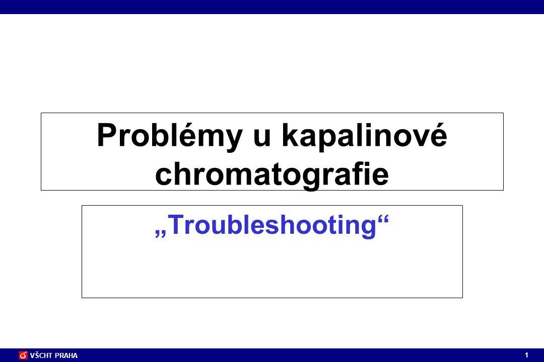 """1 VŠCHT PRAHA Problémy u kapalinové chromatografie """"Troubleshooting"""""""