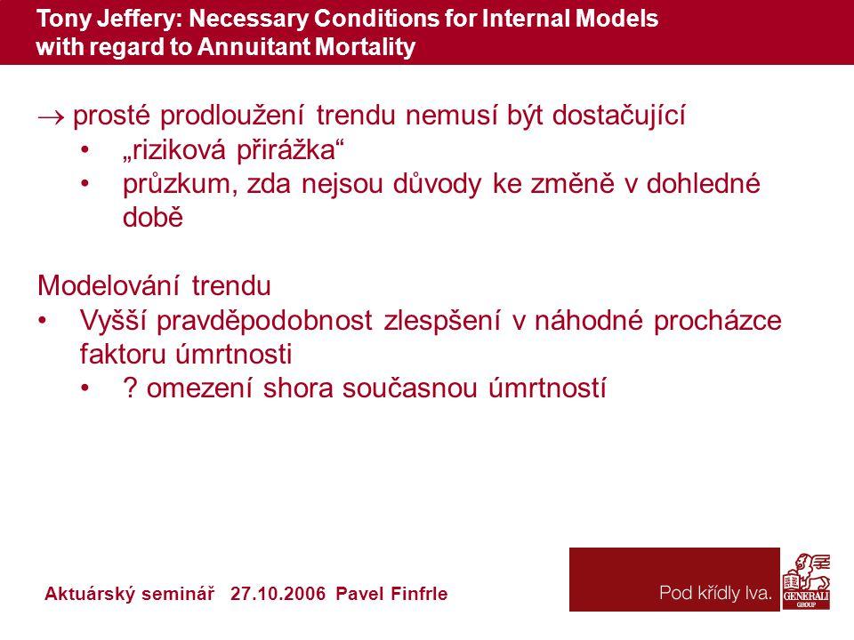 Tony Jeffery: Necessary Conditions for Internal Models with regard to Annuitant Mortality Aktuárský seminář 27.10.2006 Pavel Finfrle  prosté prodlouž