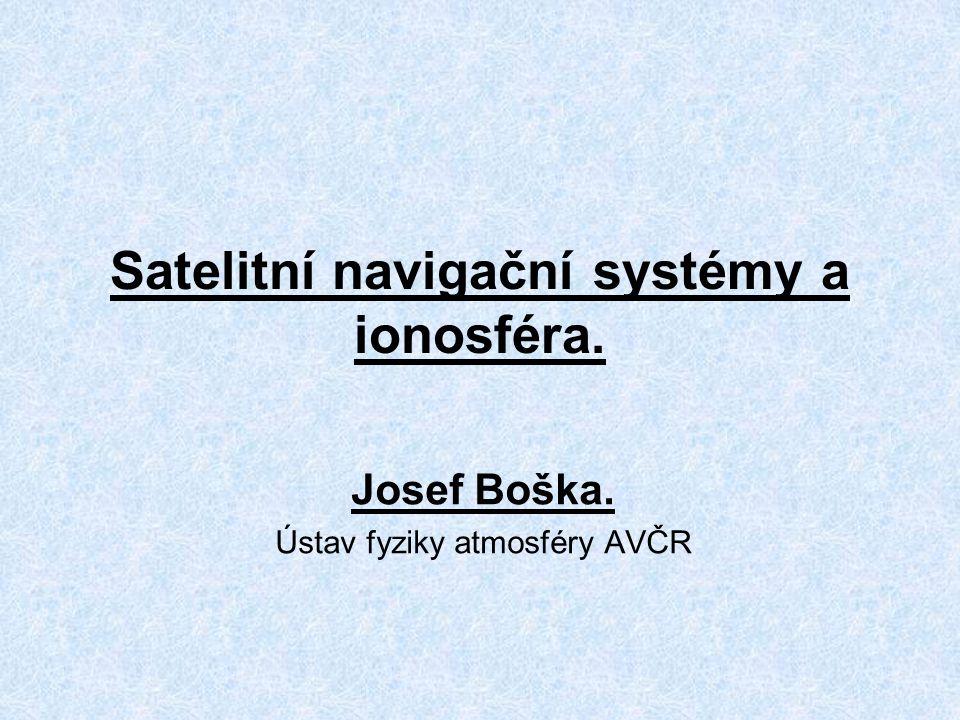 Satelitní navigační systémy a ionosféra. Josef Boška. Ústav fyziky atmosféry AVČR