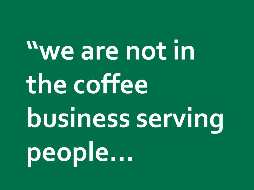 Starbucks confidential 2011 We are in the people business serving coffee.
