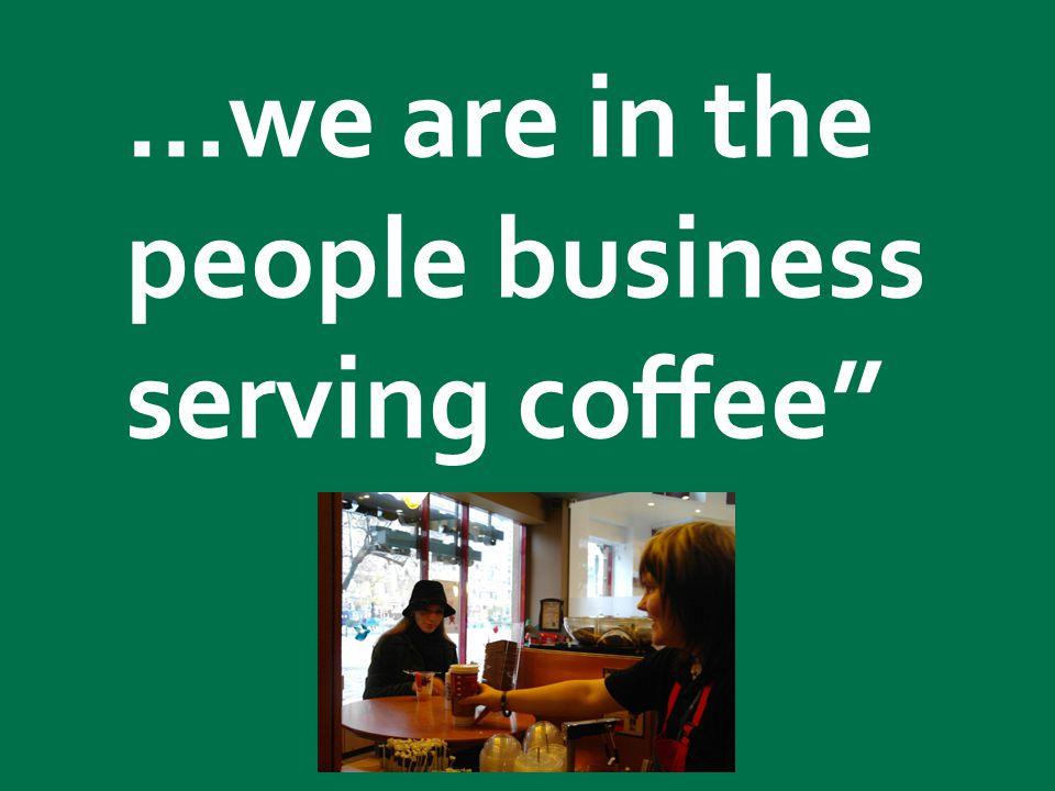 Starbucks confidential 2011 Klíčové hodnoty Starbucks Naše káva Kvalita byla, je a vždy bude pro nás zásadní.