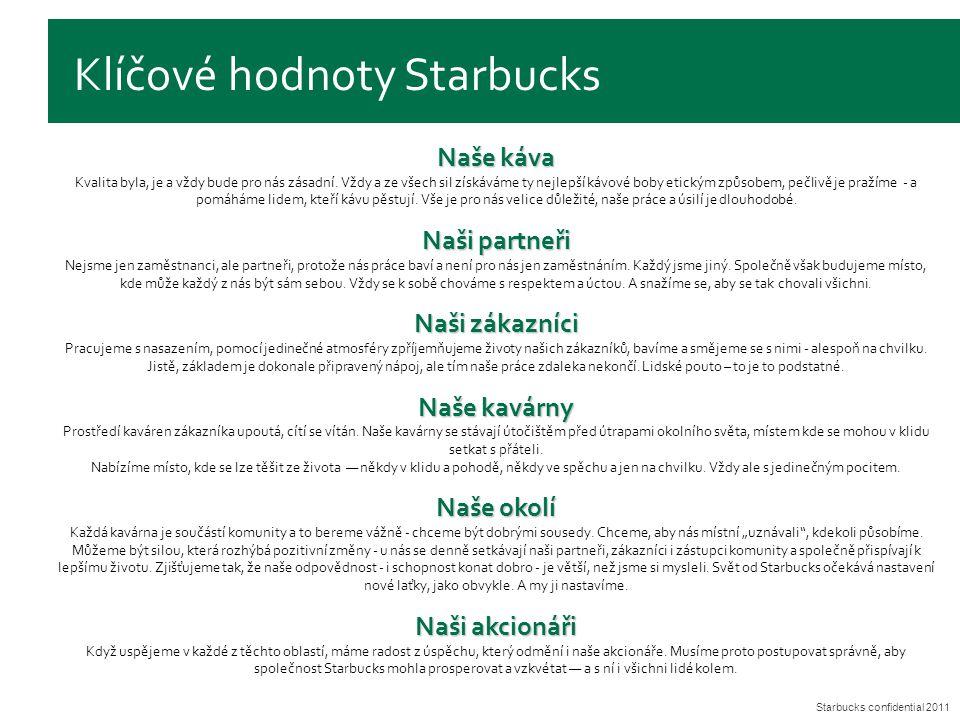 Starbucks confidential 2011 Klíčové hodnoty Starbucks Naše káva Kvalita byla, je a vždy bude pro nás zásadní. Vždy a ze všech sil získáváme ty nejlepš