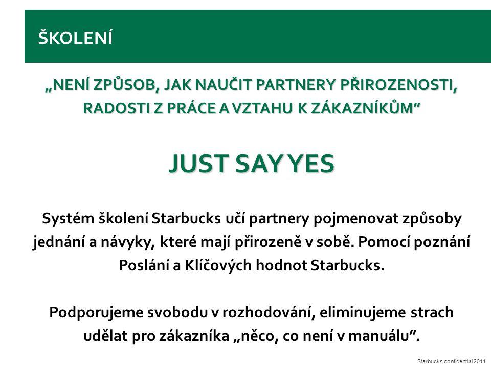 """Starbucks confidential 2011 ŠKOLENÍ """"NENÍ ZPŮSOB, JAK NAUČIT PARTNERY PŘIROZENOSTI, RADOSTI Z PRÁCE A VZTAHU K ZÁKAZNÍKŮM"""" JUST SAY YES Systém školení"""