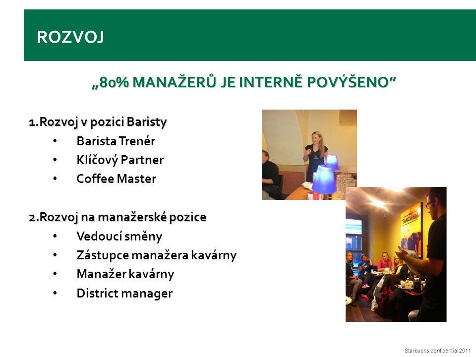 """Starbucks confidential 2011 ROZVOJ """"80% MANAŽERŮ JE INTERNĚ POVÝŠENO"""" 1.Rozvoj v pozici Baristy Barista Trenér Klíčový Partner Coffee Master 2.Rozvoj"""