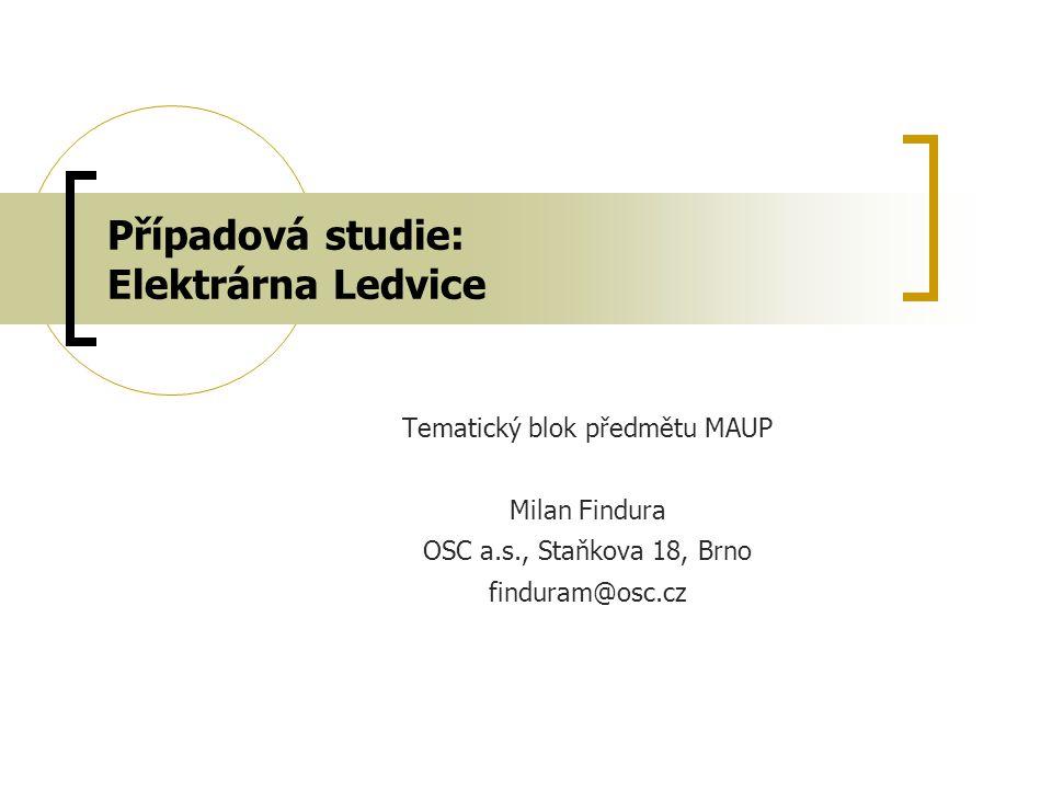 Případová studie: Elektrárna Ledvice Tematický blok předmětu MAUP Milan Findura OSC a.s., Staňkova 18, Brno finduram@osc.cz
