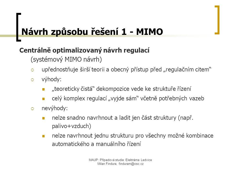 MAUP: Případová studie: Elektrárna Ledvice Milan Findura, finduram@osc.cz Návrh způsobu řešení 1 - MIMO Centrálně optimalizovaný návrh regulací (systé