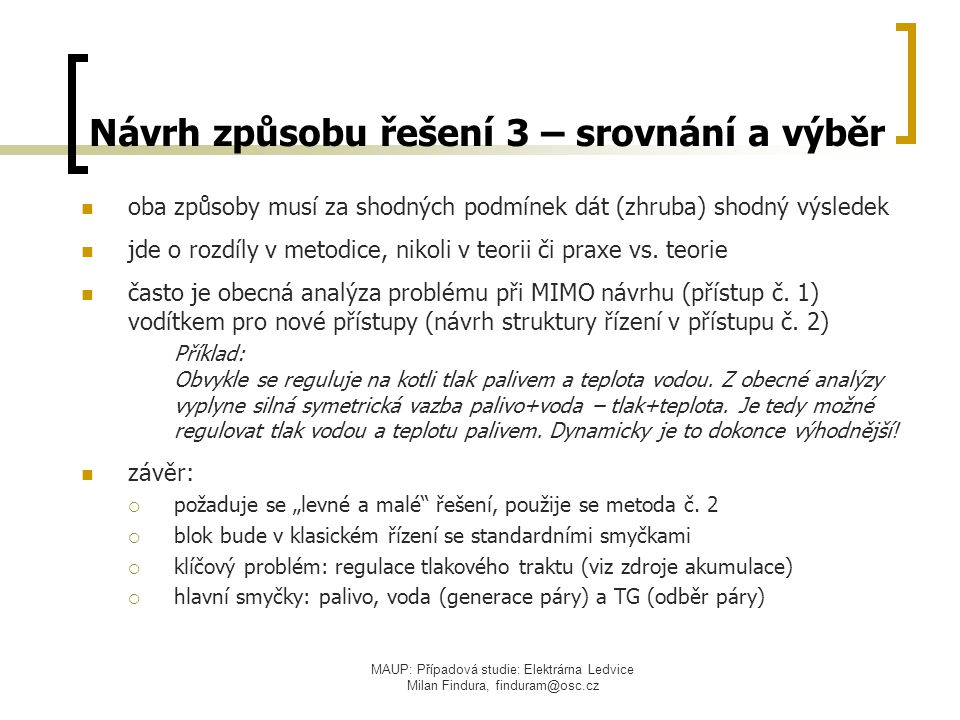 MAUP: Případová studie: Elektrárna Ledvice Milan Findura, finduram@osc.cz Návrh způsobu řešení 3 – srovnání a výběr oba způsoby musí za shodných podmí
