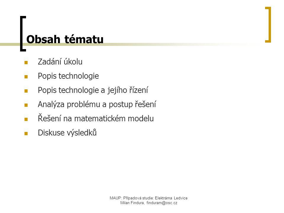MAUP: Případová studie: Elektrárna Ledvice Milan Findura, finduram@osc.cz Obsah tématu Zadání úkolu Popis technologie Popis technologie a jejího řízen