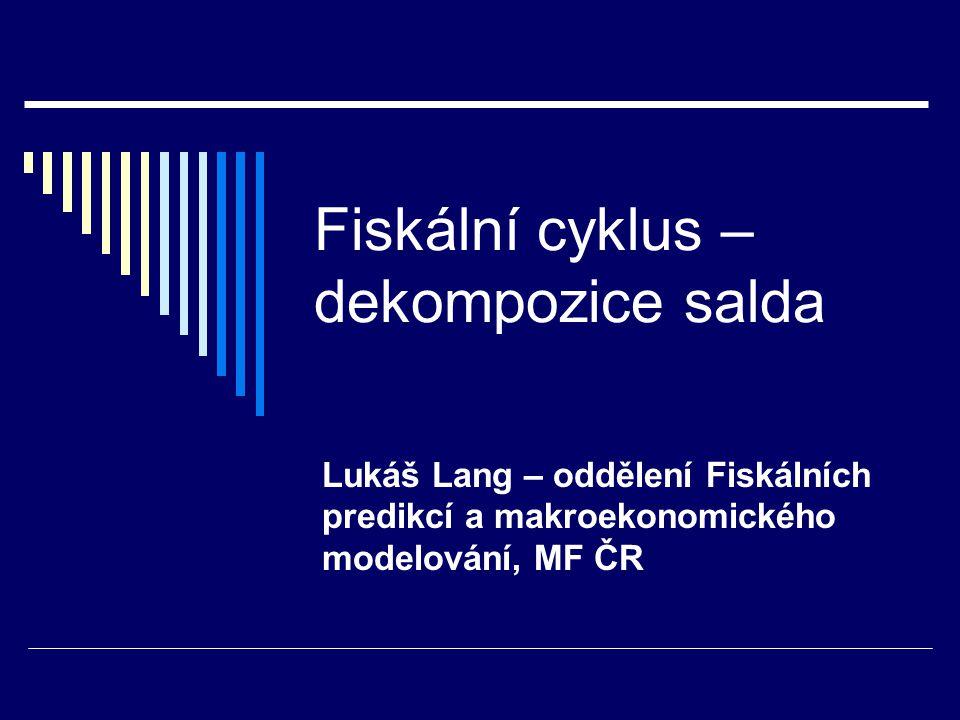 Fiskální cyklus – dekompozice salda Lukáš Lang – oddělení Fiskálních predikcí a makroekonomického modelování, MF ČR