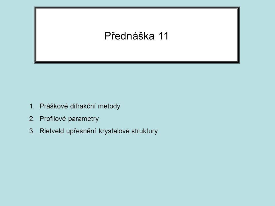 Přednáška 11 1.Práškové difrakční metody 2.Profilové parametry 3.Rietveld upřesnění krystalové struktury