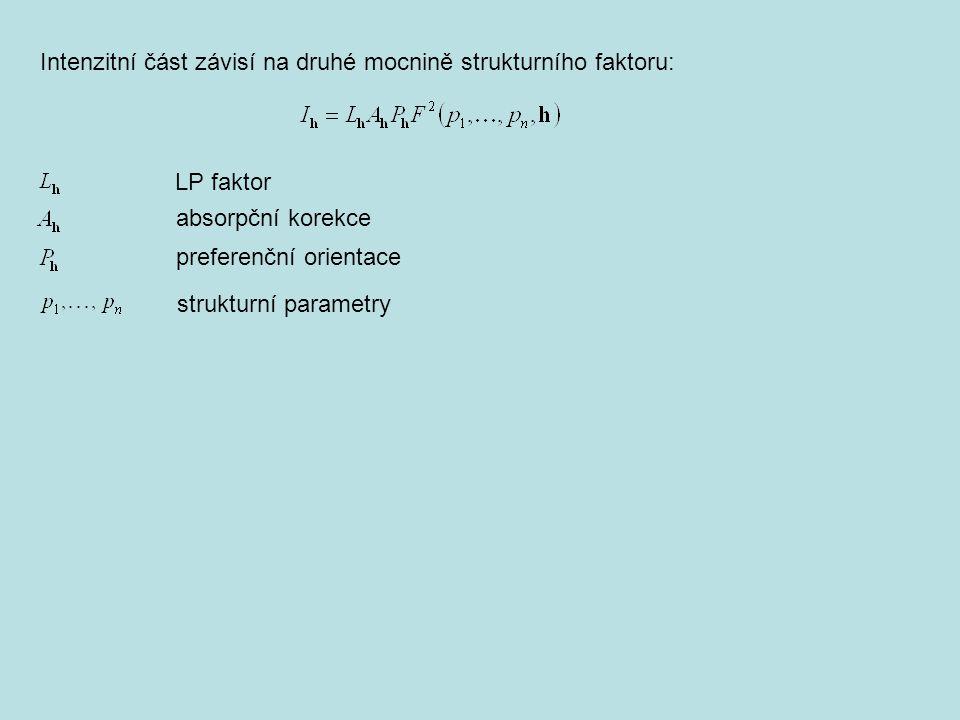 Intenzitní část závisí na druhé mocnině strukturního faktoru: LP faktor absorpční korekce preferenční orientace strukturní parametry
