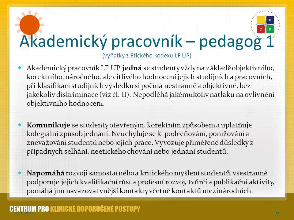 Akademický pracovník – pedagog 1 (výňatky z Etického kodexu LF UP) Akademický pracovník LF UP jedná se studenty vždy na základě objektivního, korektní