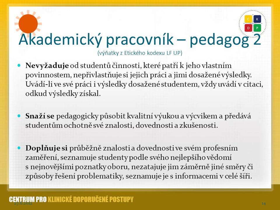 Akademický pracovník – pedagog 2 (výňatky z Etického kodexu LF UP) Nevyžaduje od studentů činnosti, které patří k jeho vlastním povinnostem, nepřivlas