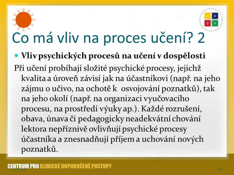 Co má vliv na proces učení? 2 Vliv psychických procesů na učení v dospělosti Při učení probíhají složité psychické procesy, jejichž kvalita a úroveň z