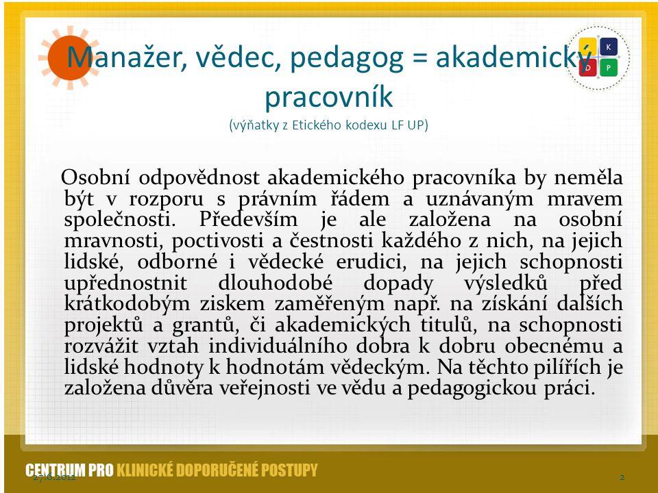27.6.20122 Manažer, vědec, pedagog = akademický pracovník (výňatky z Etického kodexu LF UP) Osobní odpovědnost akademického pracovníka by neměla být v
