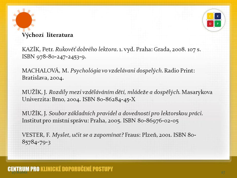 27.6.201227 Výchozí literatura KAZÍK, Petr. Rukověť dobrého lektora. 1. vyd. Praha: Grada, 2008. 107 s. ISBN 978-80-247-2453-9. MACHALOVÁ, M. Psycholó