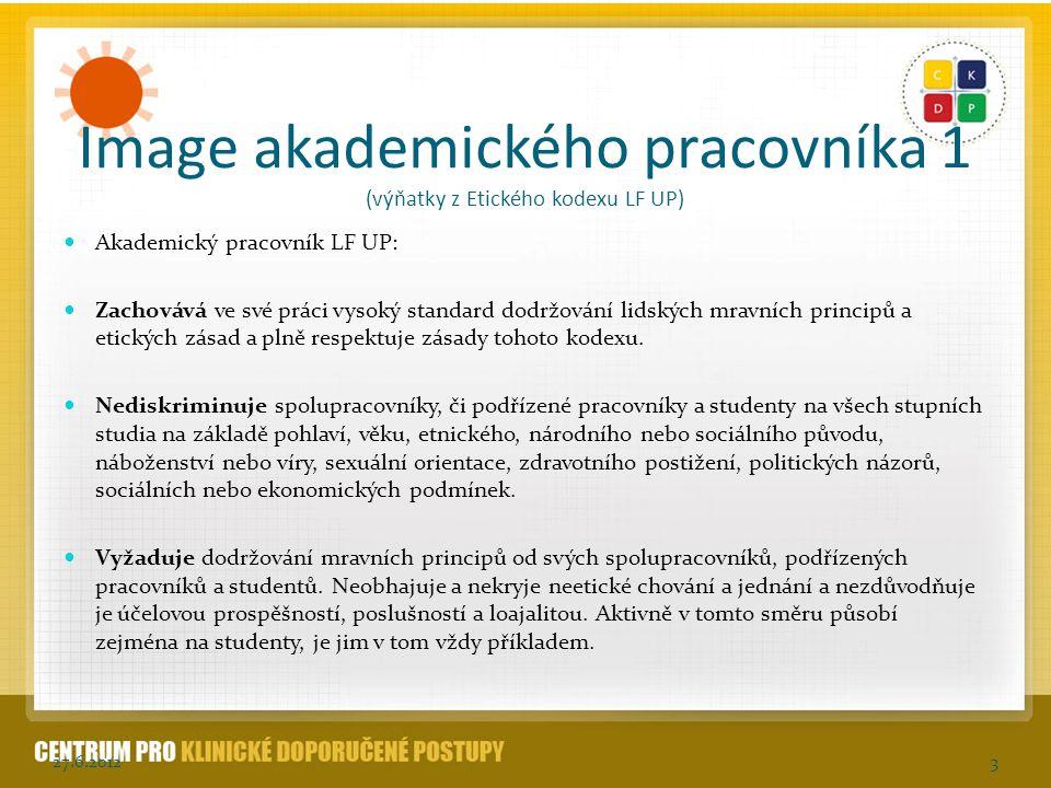 Image akademického pracovníka 1 (výňatky z Etického kodexu LF UP) Akademický pracovník LF UP: Zachovává ve své práci vysoký standard dodržování lidský