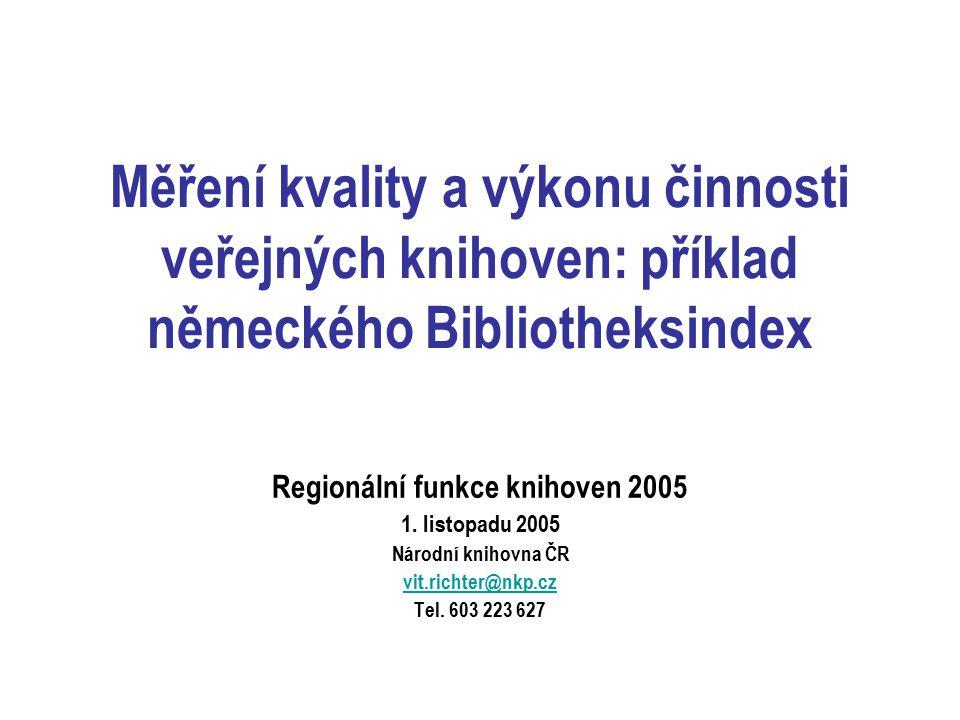 Měření kvality a výkonu činnosti veřejných knihoven: příklad německého Bibliotheksindex Regionální funkce knihoven 2005 1.