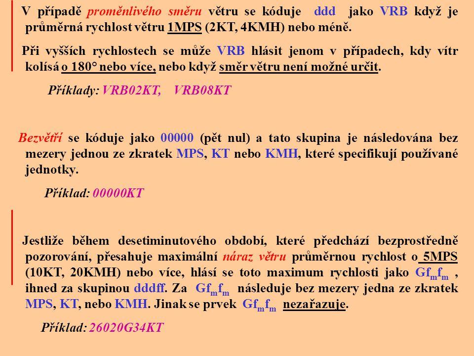 MPS nebo dddffGf m f m KMH nebo KT V této skupině se hlásí průměrný směr ddd ze kterého vítr vane (ve stupních, zaokrouhlený na nejbližší desítku stup