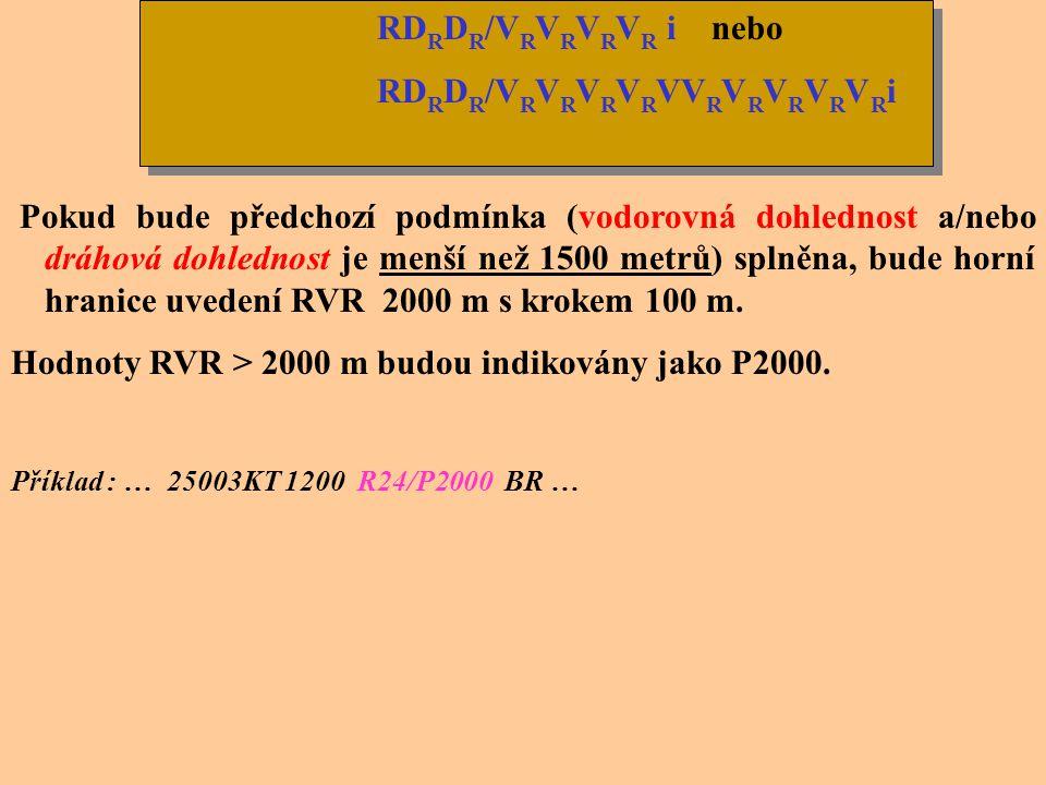 RD R D R /V R V R V R V R i nebo RD R D R /V R V R V R V R VV R V R V R V R V R i Jedna nebo více uvedených skupin se zařazuje do zprávy v období kdy