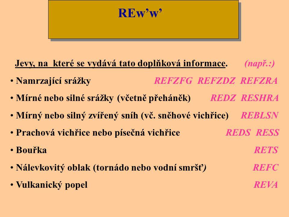 REw'w' Informace o minulém počasí se uvádí maximálně 3. skupinami a písmenným indikátorem RE, který je následován bez mezery příslušnými zkratkami. Uv