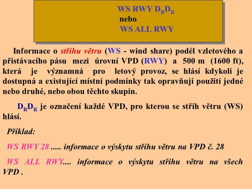 REw'w' Jevy, na které se vydává tato doplňková informace. (např.:) Namrzající srážky REFZFG REFZDZ REFZRA Mírné nebo silné srážky (včetně přeháněk) RE