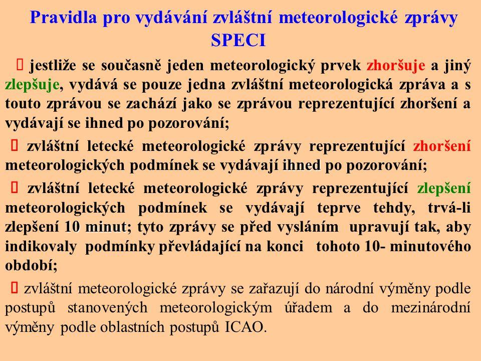 Z pravidelných pozorování se sestavují: Pravidelné meteorologické zprávy METAR, které se rozšiřují mimo rámec letiště původu podle oblastních postupů
