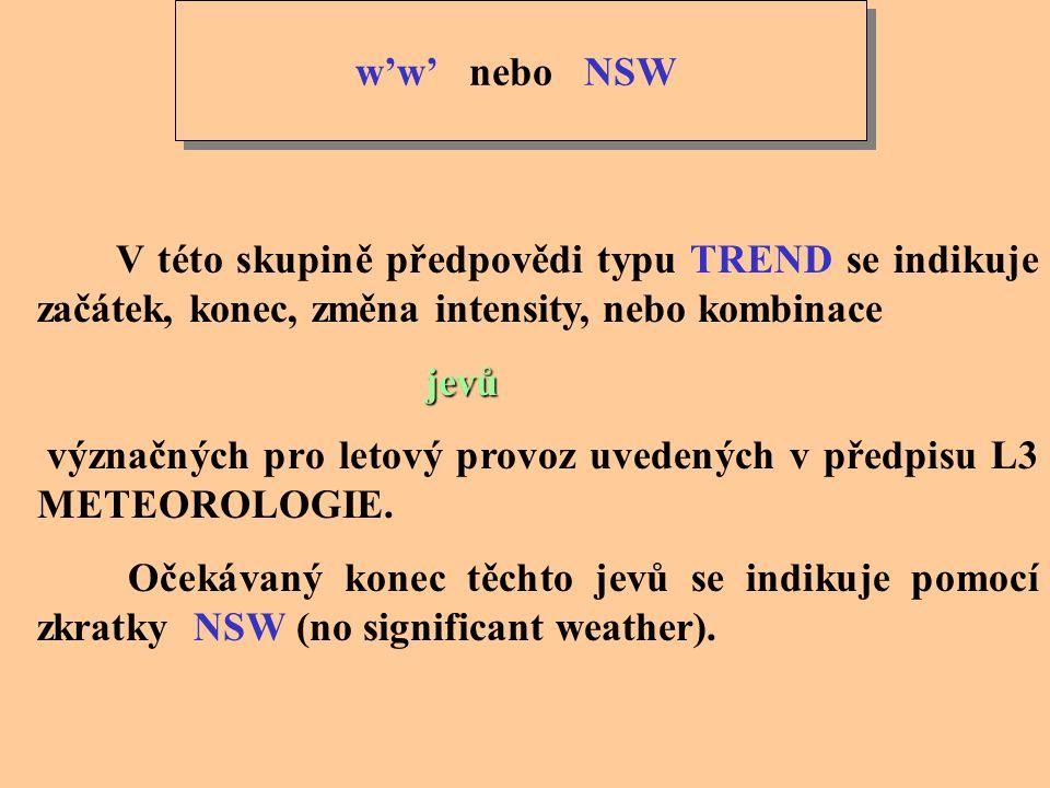 VVVV dohlednosti (PREVIS) Tato skupina v předpovědi typu TREND indikuje změny dohlednosti (PREVIS) podle stanovených kritérií. Příklad: 1. Očekává se