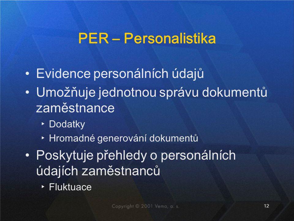 12 PER – Personalistika Evidence personálních údajů Umožňuje jednotnou správu dokumentů zaměstnance ▸Dodatky ▸Hromadné generování dokumentů Poskytuje