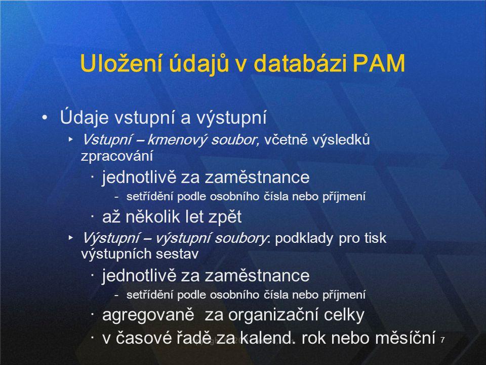 7 Uložení údajů v databázi PAM Údaje vstupní a výstupní ▸Vstupní – kmenový soubor, včetně výsledků zpracování ‧jednotlivě za zaměstnance ‐setřídění po