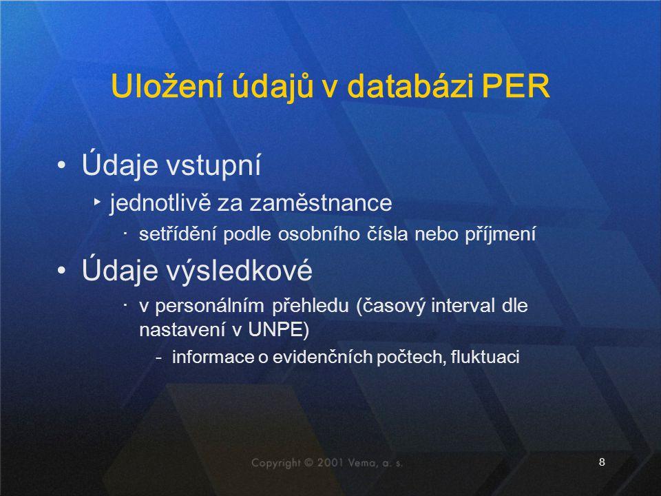 8 Uložení údajů v databázi PER Údaje vstupní ▸jednotlivě za zaměstnance ‧setřídění podle osobního čísla nebo příjmení Údaje výsledkové ‧v personálním