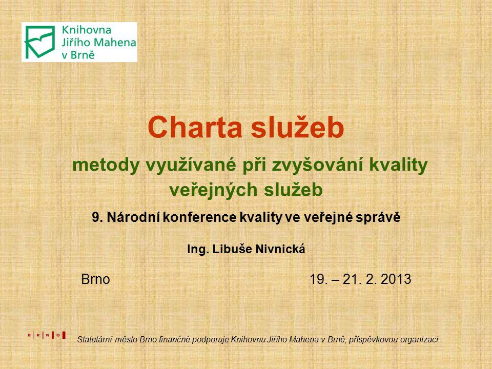 Charta služeb metody využívané při zvyšování kvality veřejných služeb 9. Národní konference kvality ve veřejné správě Ing. Libuše Nivnická Brno 19. –