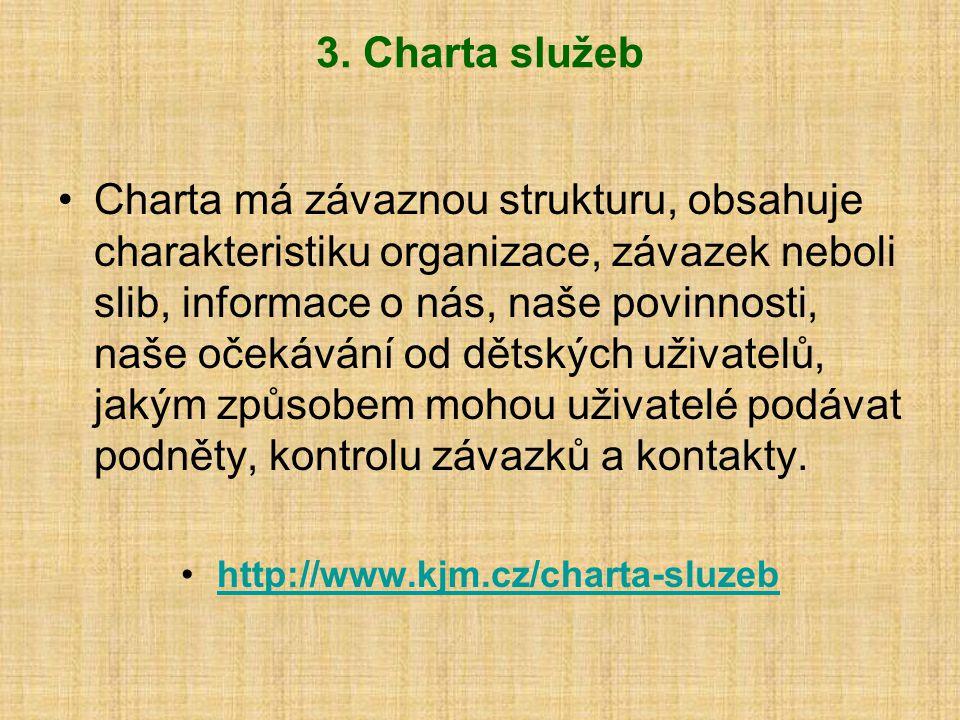 3. Charta služeb Charta má závaznou strukturu, obsahuje charakteristiku organizace, závazek neboli slib, informace o nás, naše povinnosti, naše očekáv
